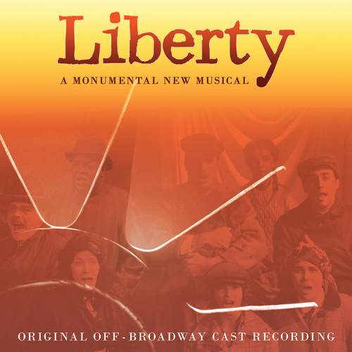 Liberty: A Monumental New Musical (Original Off-Broadway Cast Recording)